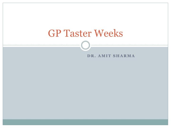 gp taster weeks