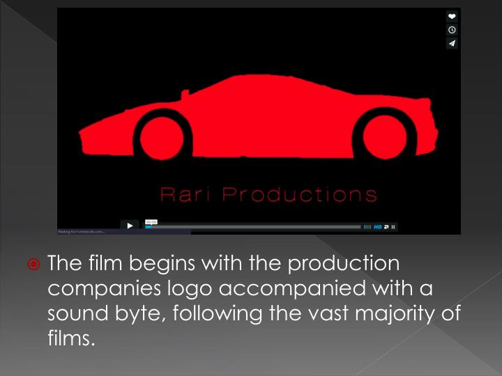 The film begins with the production companies logo accompanied with a sound byte, following the vast...