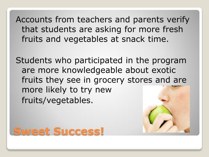 Accounts from teachers and parents verify that students are asking for more fresh fruits and vegetables at snack time.
