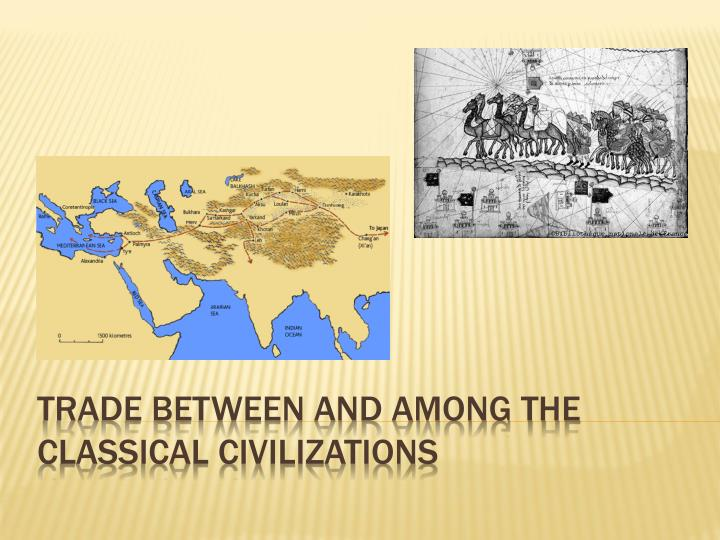 Trade between and among the classical civilizations