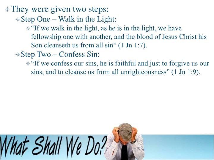 They were given two steps: