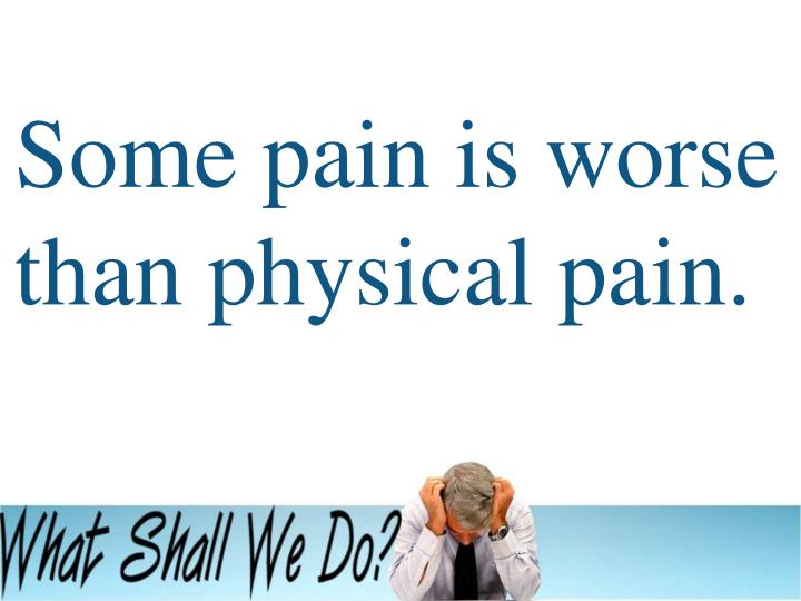 Some pain is worse