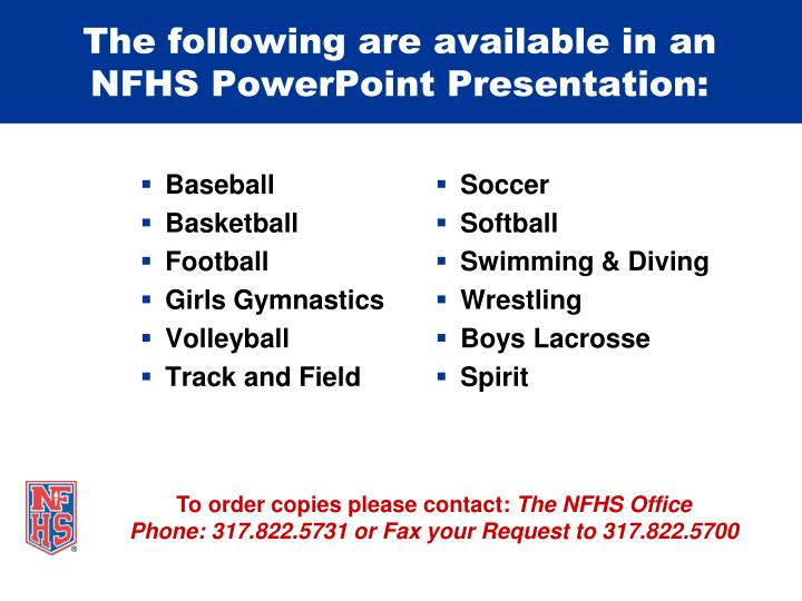 The following are available in an NFHS PowerPoint Presentation: