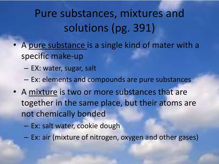 Pure substances, mixtures and solutions (pg. 391)