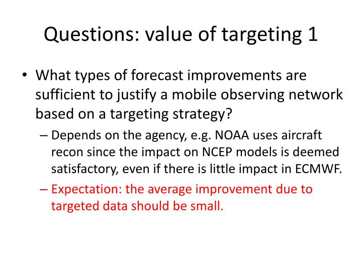 Questions: value of targeting 1