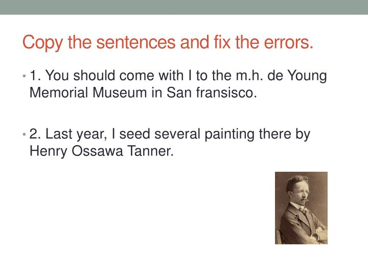 Copy the sentences and fix the errors