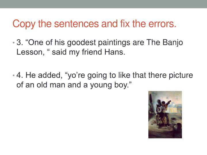 Copy the sentences and fix the errors1