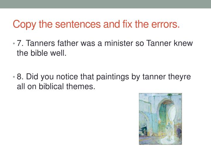 Copy the sentences and fix the errors.