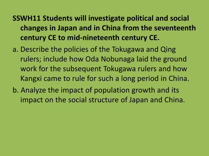 SSWH11 Students will investigate political and social changes in Japan and in China from the sevente...
