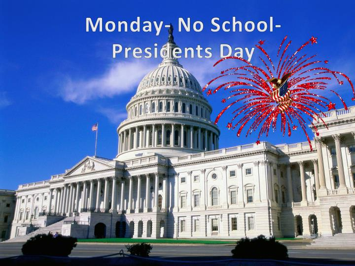 Monday- No School- Presidents Day