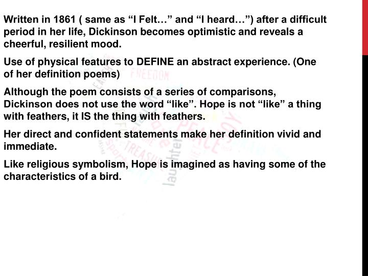 "Written in 1861 ( same as ""I Felt…"" and ""I heard…"") after a difficult period in her life, Dickinson becomes optimistic and"