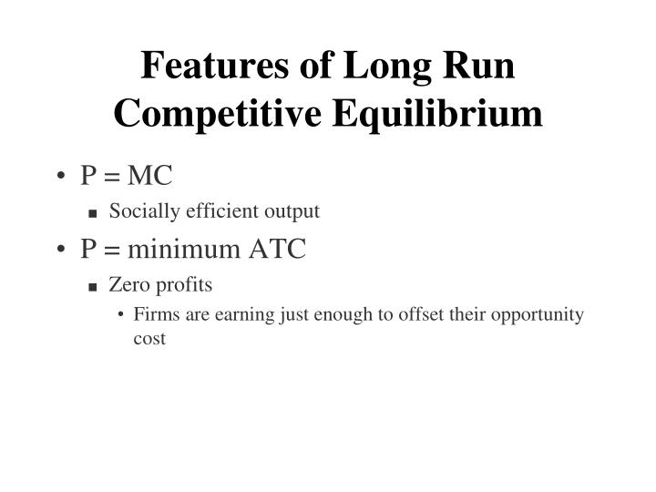 Features of Long Run Competitive Equilibrium
