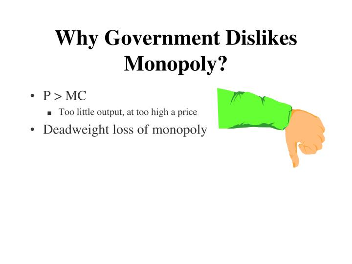 Why Government Dislikes Monopoly?