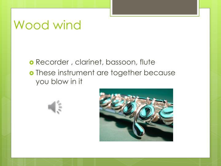 Wood wind
