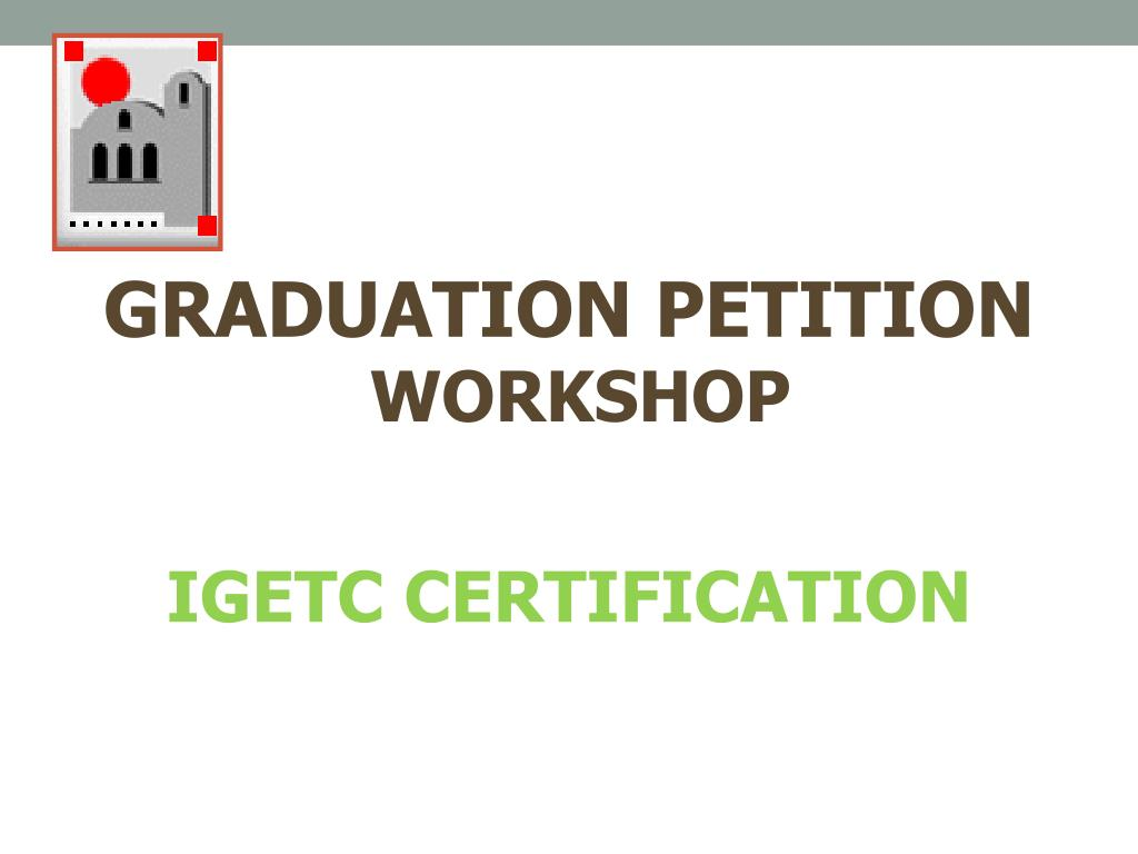 Ppt Graduation Petition Workshop Igetc Certification Powerpoint