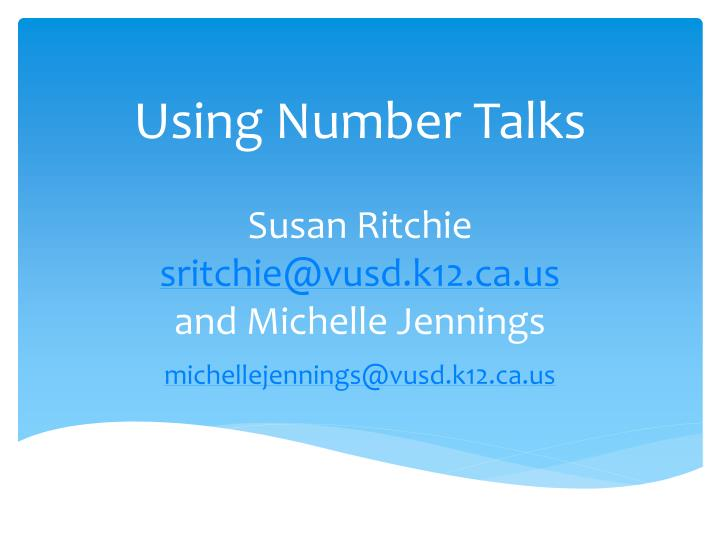 using number talks susan ritchie sritchie@vusd k12 ca us and michelle jennings n.