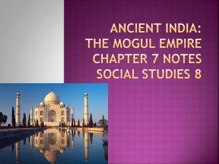 ancient india the mogul empire chapter 7 notes social studies 8