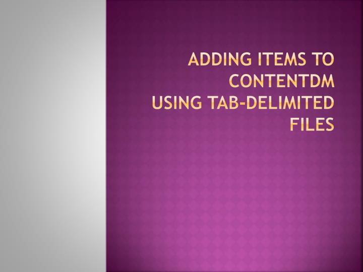 adding items to contentdm using tab delimited files n.