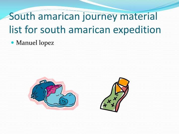 south amarican journey material list for south amarican expedition n.