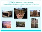 lalibela built to be a new jerusalem 13 monolithic rock hewn churches dating from 12 th century