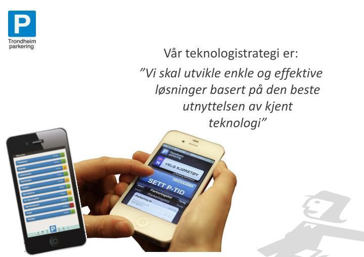 Vår teknologistrategi er:
