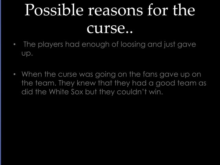Possible reasons for the curse..