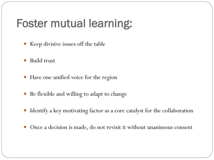 Foster mutual learning: