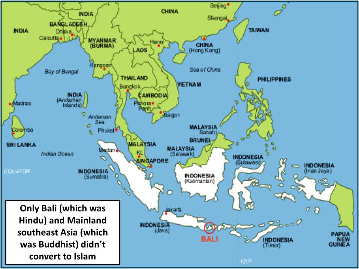 Only Bali (which was Hindu) and Mainland southeast Asia (which was Buddhist) didn't convert to Islam