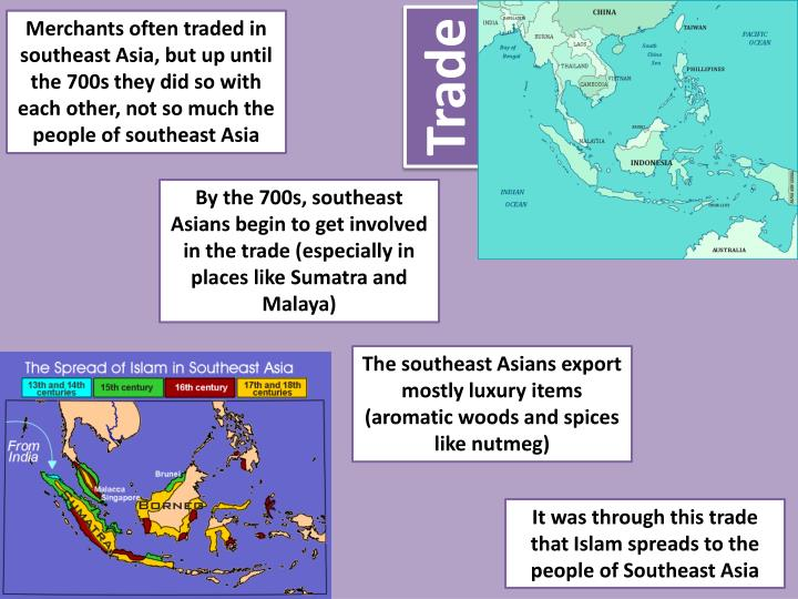 Merchants often traded in southeast Asia, but up until the 700s they did so with each other, not so ...