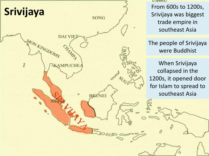 From 600s to 1200s, Srivijaya was biggest trade empire in southeast Asia