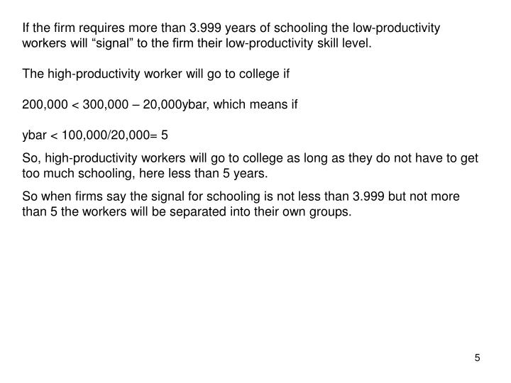 """If the firm requires more than 3.999 years of schooling the low-productivity workers will """"signal"""" to the firm their low-productivity skill level."""