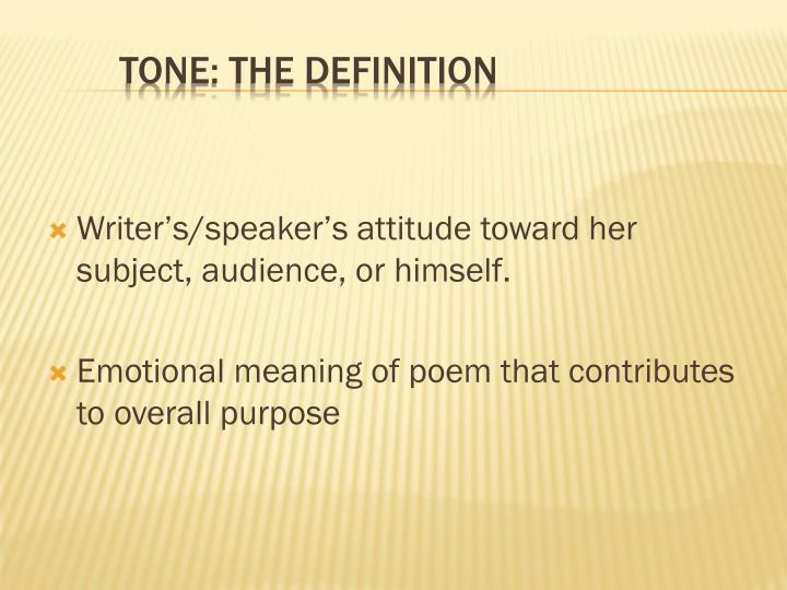 Writer's/speaker's attitude toward her subject, audience, or himself.