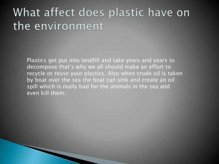 What affect does plastic have on the environment