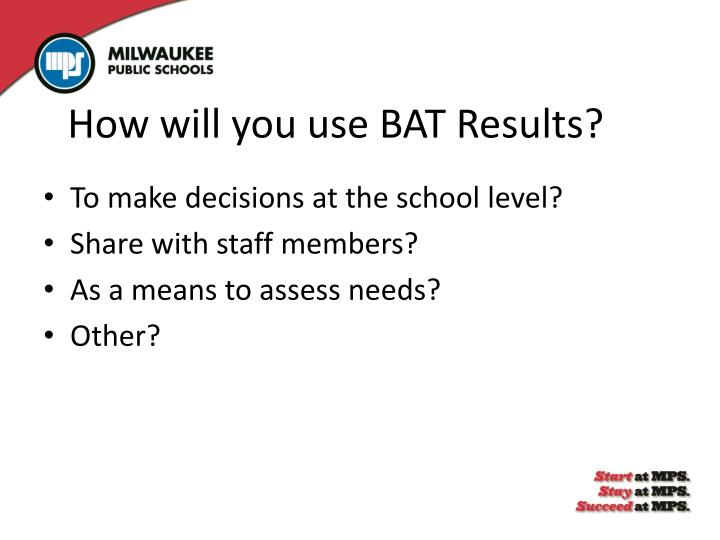 How will you use BAT Results?