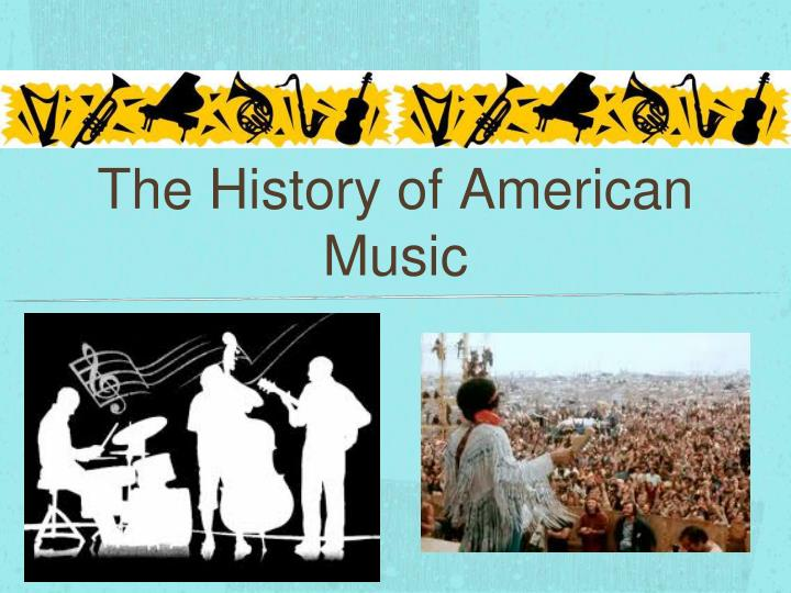 ppt the history of american music powerpoint presentation id 2504078