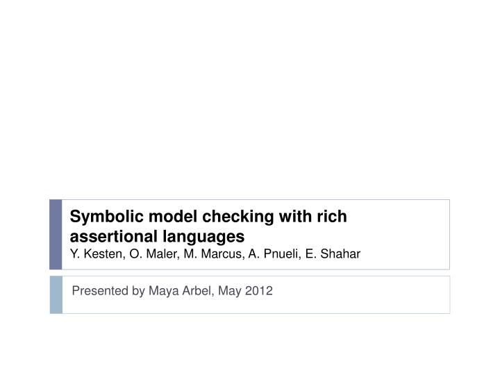 symbolic model checking with rich assertional languages y kesten o maler m marcus a pnueli e shahar n.