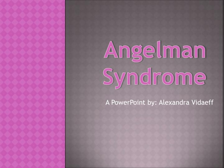 PPT - Angelman Syndrome PowerPoint Presentation - ID:2504214