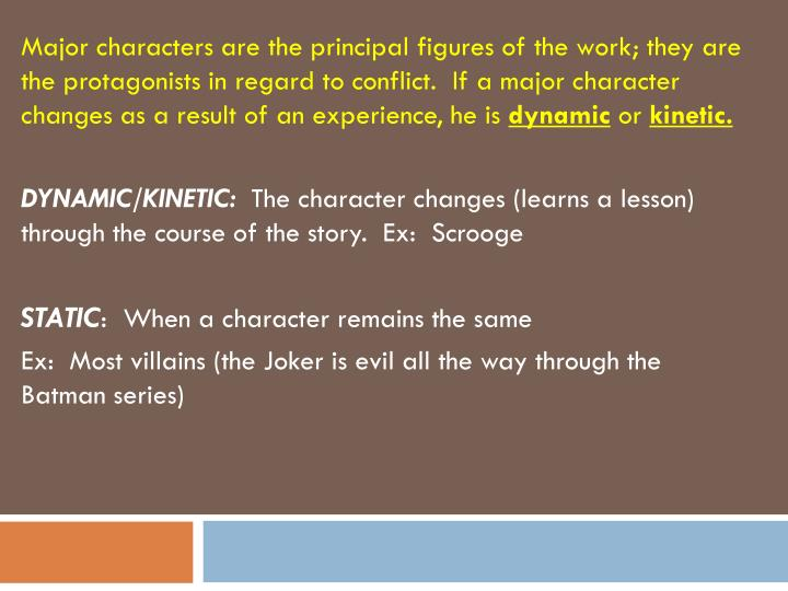 Major characters are the principal figures of the work; they are the protagonists in regard to confl...