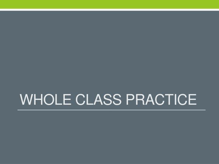 Whole class practice