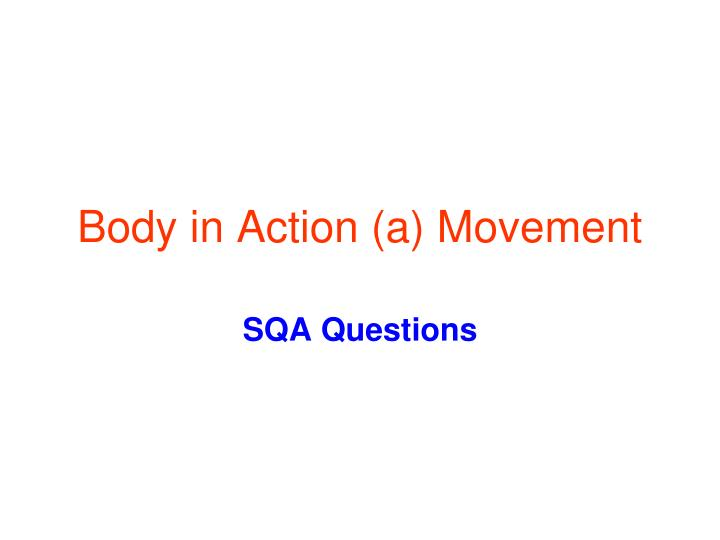 PPT - Body in Action (a) Movement PowerPoint Presentation - ID:2504471