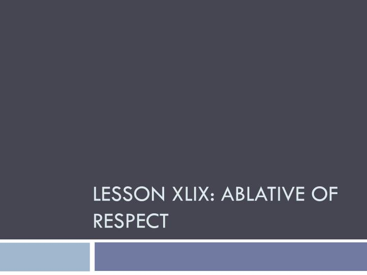lesson xlix ablative of respect n.