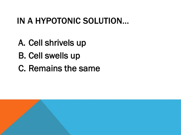 In a hypotonic solution…