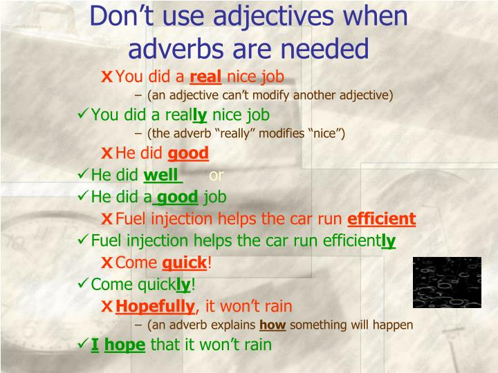 Don't use adjectives when adverbs are needed