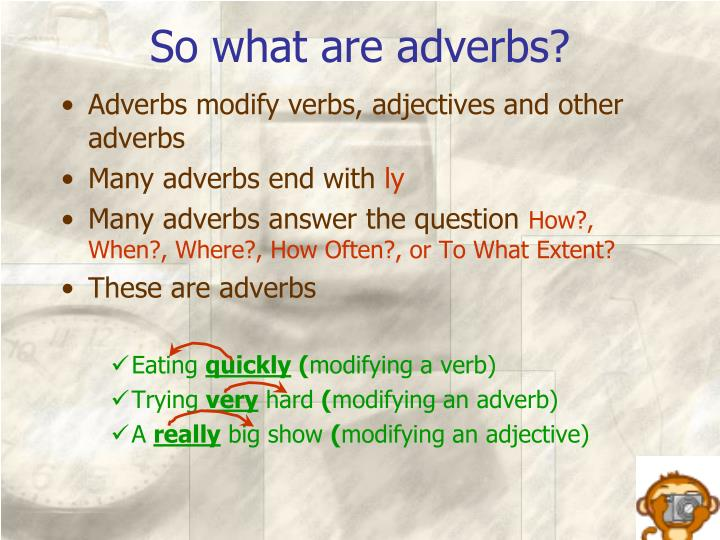So what are adverbs?