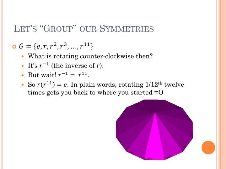 """Let's """"Group"""" our Symmetries"""
