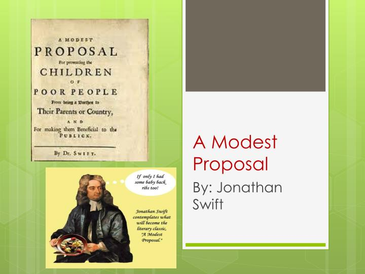 essay on a modest proposal by jonathan swift Swift's essay is a classic example of verbal irony a modest proposal by jonathan swift literary skills understand verbal irony reading skills recognize persuasive.
