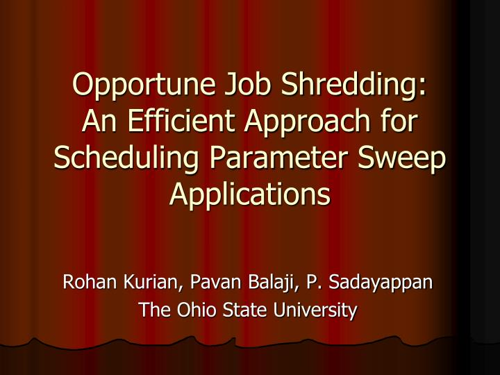 opportune job shredding an efficient approach for scheduling parameter sweep applications n.
