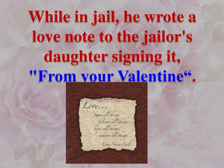 While in jail, he wrote a love note to the jailor's daughter signing it,