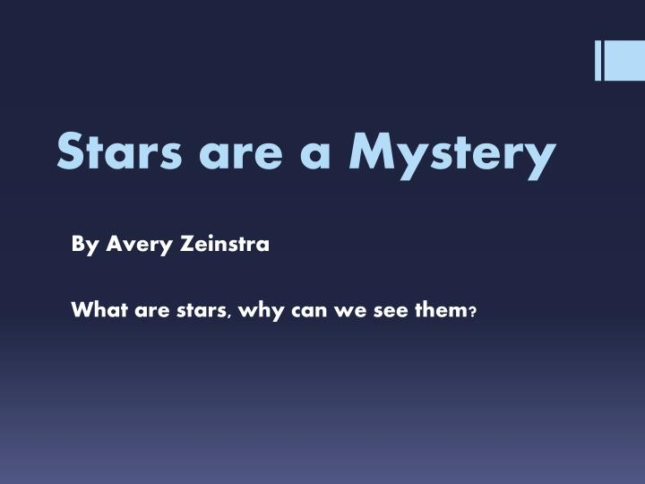 Stars are a mystery