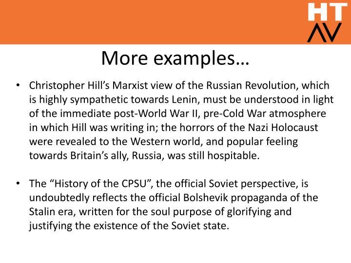Christopher Hill's Marxist view of the Russian Revolution, which is highly sympathetic towards Lenin, must be understood in light of the immediate post-World War II, pre-Cold War atmosphere in which Hill was writing in; the horrors of the Nazi Holocaust were revealed to the Western world, and popular feeling towards Britain's ally, Russia, was still hospitable.